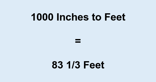 1000 Inches to Feet