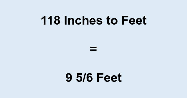 118 In Inches To Feet