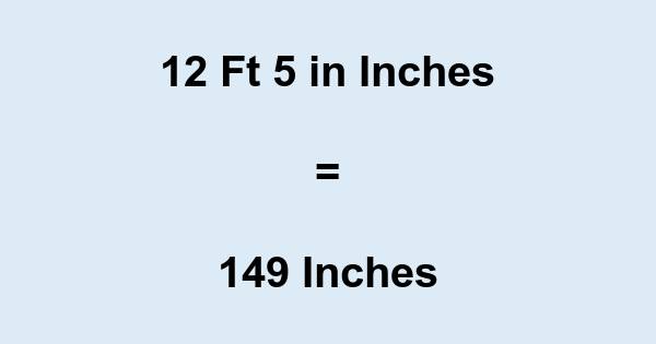 12 Feet 5 Inches In