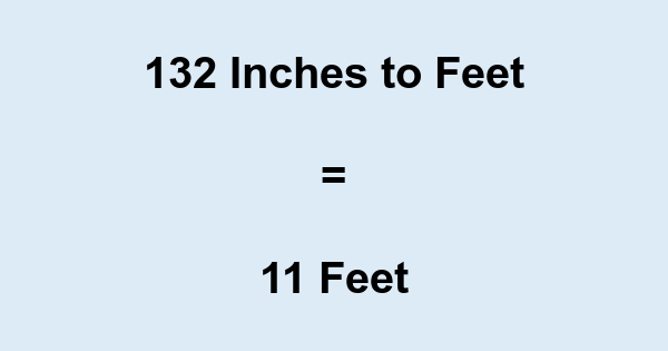 132 Inches to Feet