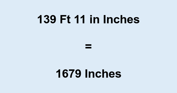 139 Ft 11 in Inches