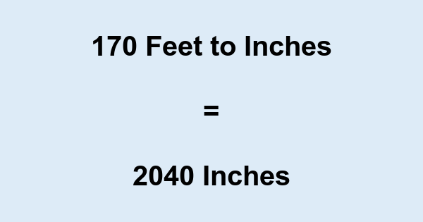 170 Feet to Inches