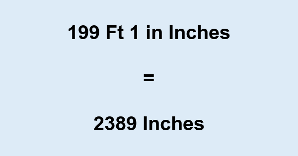 199 Ft 1 in Inches
