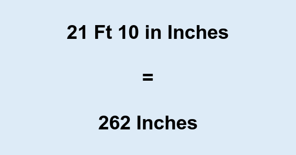 21 Ft 10 in Inches