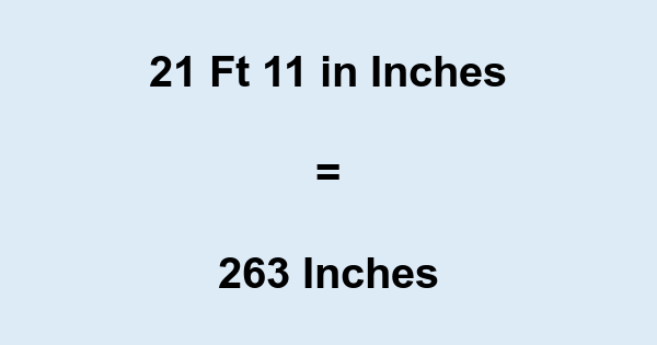 21 Ft 11 in Inches