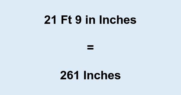 21 Ft 9 in Inches