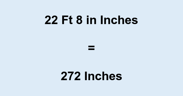 22 Ft 8 in Inches