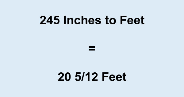 245 Inches to Feet