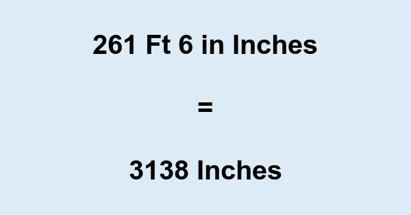 261 Ft 6 in Inches