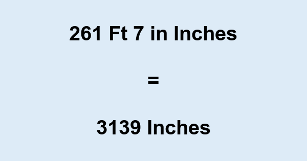 261 Ft 7 in Inches