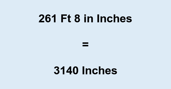 261 Ft 8 in Inches