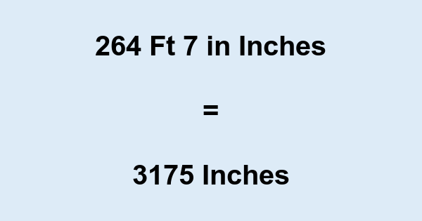 264 Ft 7 in Inches