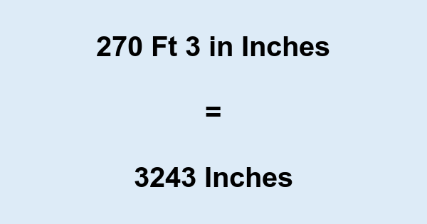 270 Ft 3 in Inches