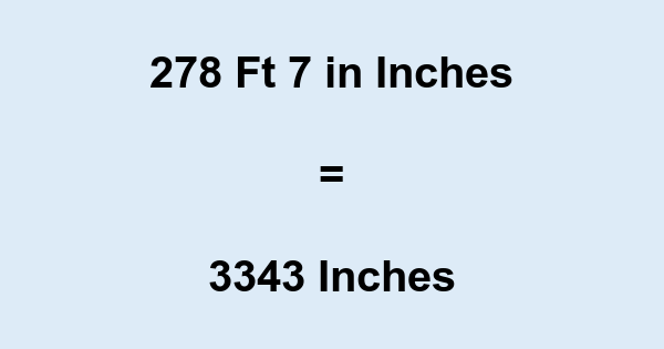278 Ft 7 in Inches