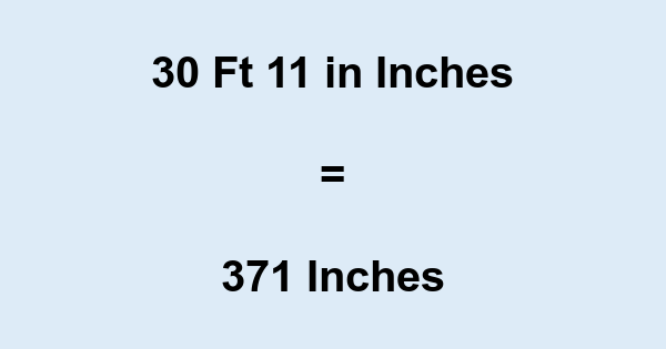 30 Ft 11 in Inches