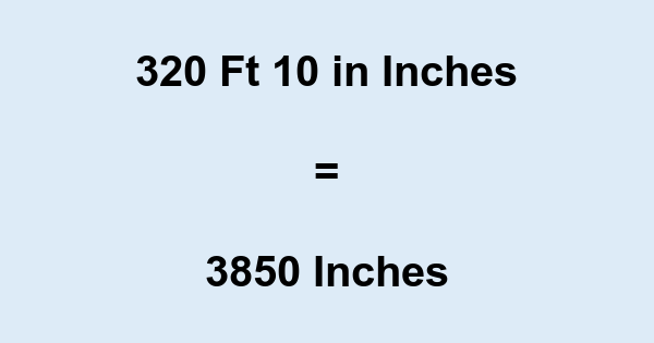 320 Ft 10 in Inches