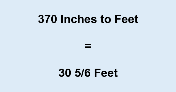 370 Inches to Feet