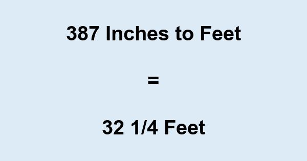 387 Inches to Feet