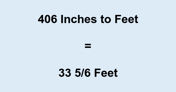 406 Inches to Feet