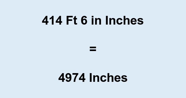 414 Ft 6 in Inches