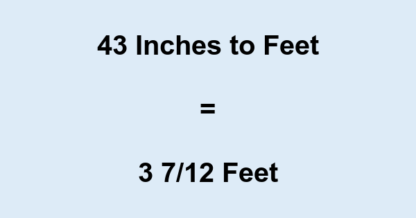 43 In Inches To Feet
