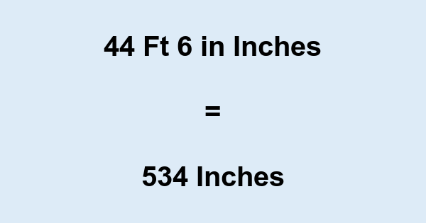 44 Ft 6 in Inches