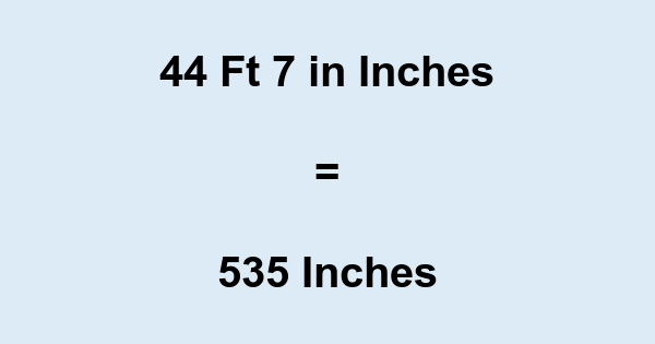 44 Ft 7 in Inches