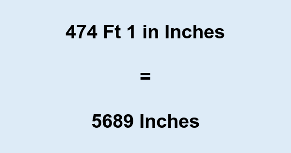 474 Ft 1 in Inches