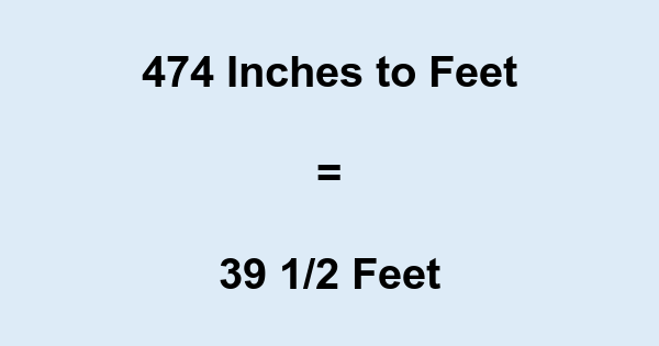 474 Inches to Feet
