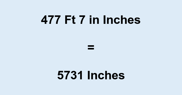 477 Ft 7 in Inches