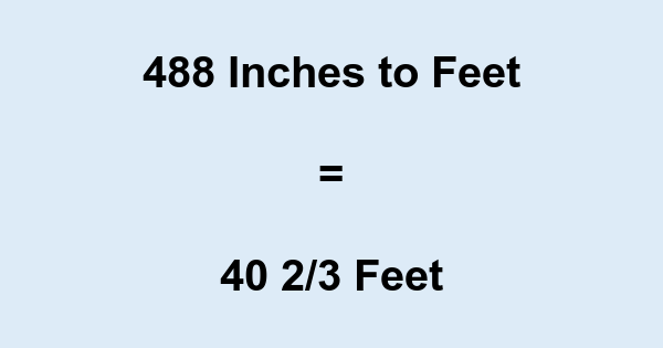 488 Inches to Feet
