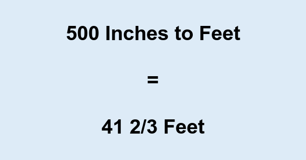 500 Inches to Feet
