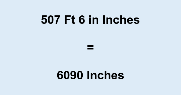 507 Ft 6 in Inches