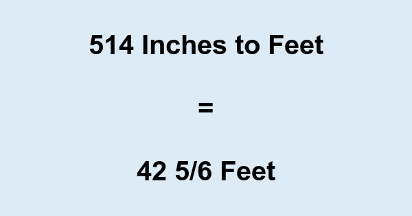 514 Inches to Feet