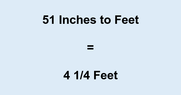 51 In What Is 51 Inches In Feet If you ask how many square feet are in it, that's legitimate. 51 in what is 51 inches in feet
