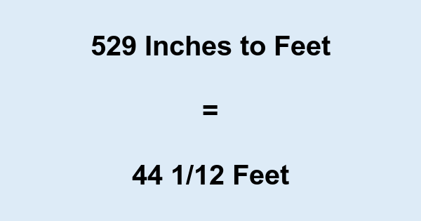 529 Inches to Feet