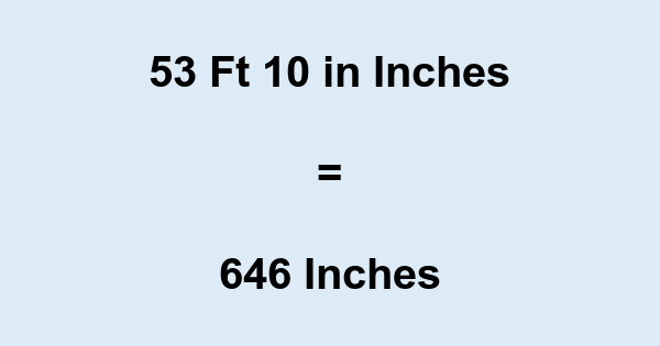 53 Ft 10 in Inches