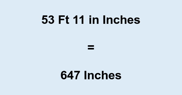 53 Ft 11 in Inches