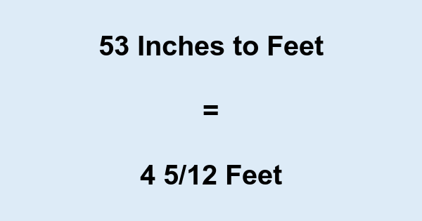 53 Inches to Feet
