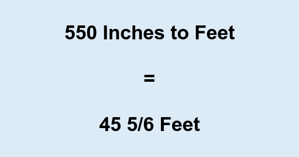 550 Inches to Feet