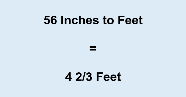 56 In 56 Inches To Feet Convert 56 To