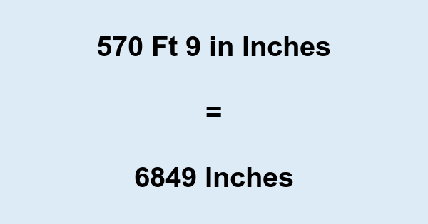 570 Ft 9 in Inches