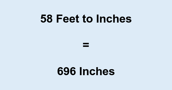58 Feet to Inches