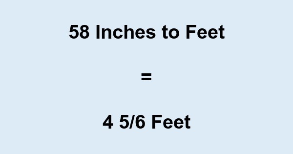 58 Inches to Feet