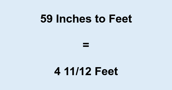 59 In 59 Inches To Feet Convert 59 To
