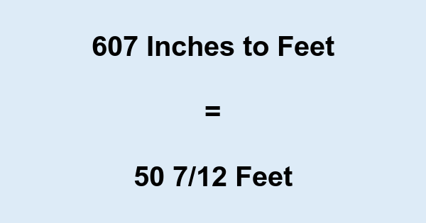 607 Inches to Feet