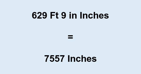 629 Ft 9 in Inches