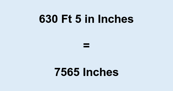 630 Ft 5 in Inches