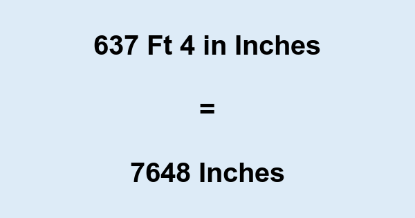 637 Ft 4 in Inches