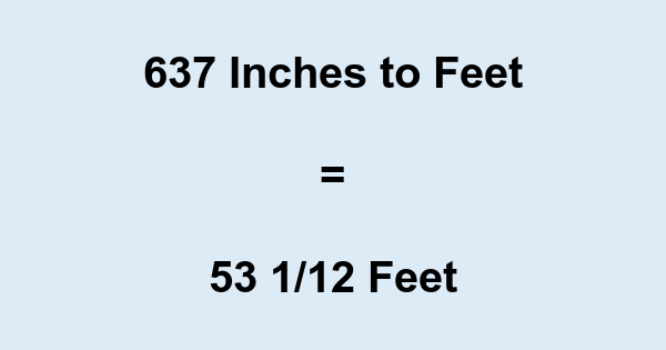 637 Inches to Feet